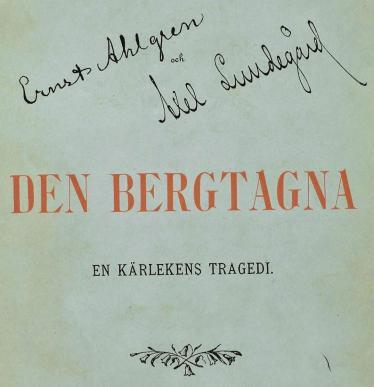 Ernst Ahlgren och Axel Lundegård<b<biDEN BERGTAGNA</bi<bEN KÄRLEKENS TRAGEDI.