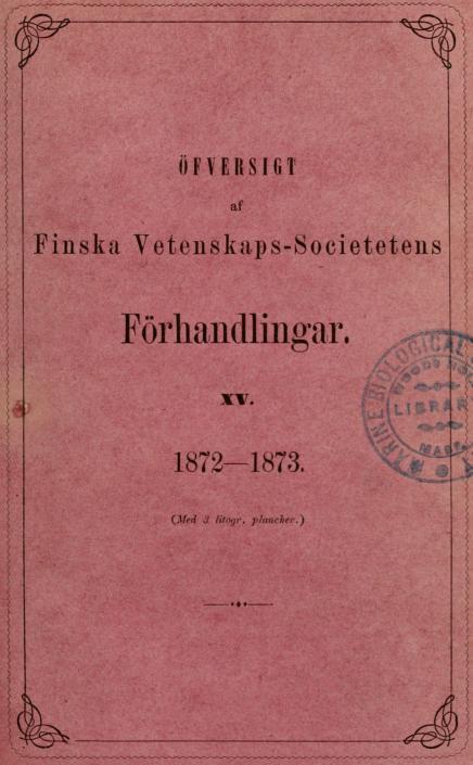 ÖFVERSIGT<b<baf<b<bFinska Vetenskapssocietetens<b<bFörhandlingar.<b<bXV.<b<b1872—1873.<b<b(Med 3 litogr. plancher.)