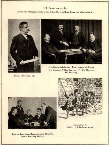 Hjalmar Branting 1896.<bDen första socialistiska riksdagsgruppen i Sverige. N. Persson, Viktor Larsson, F. W. Thorsson, Hj. Branting.<bFem partikamrater: Bengt Lidforss, Thorsson, Björck, Branting, »Lukas».<bGenombrottet. (Karikatyr i Karbasen 1902).