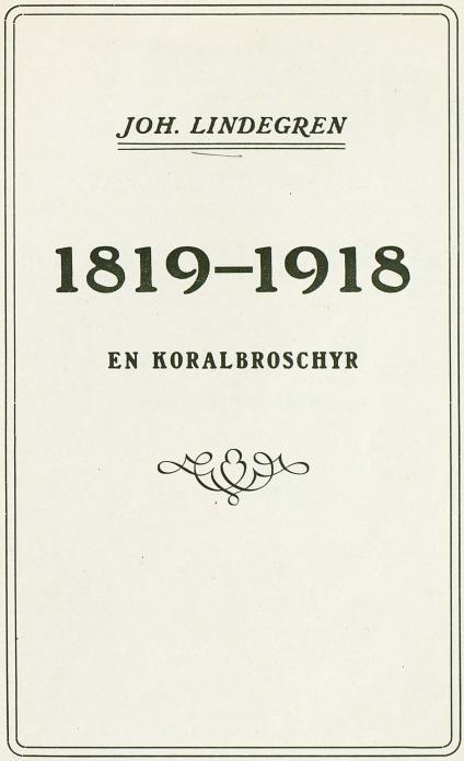 JOH. LINDEGREN<b<bi1819-1918</bi<bEN KORALBROSCHYR