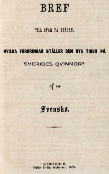 BREF<b<bTILL SVAR PÅ FRÅGAN:<b<bHVILKA FORDRINGAR 8TÄLLER DEN NYA TIDEN Pk<b<bSVERIGES QVINNOR?<b<baf en<bSvenska.<b<bSTOCKHOLM,<bSigfrid Flodin boktryckeri, 1866.